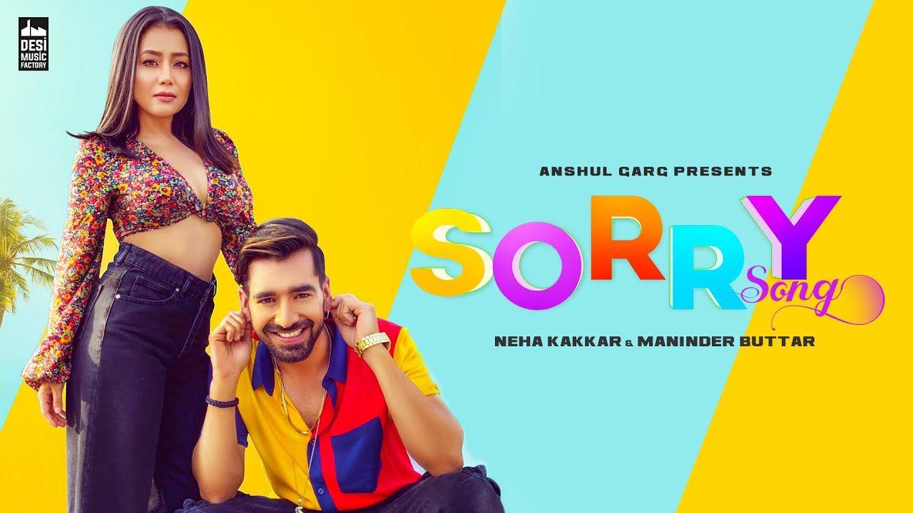 Sorry Song Neha Kakkar Maninder Buttar Babbu Mixsingh Latest P Songs Neha Kakkar Bollywood Songs