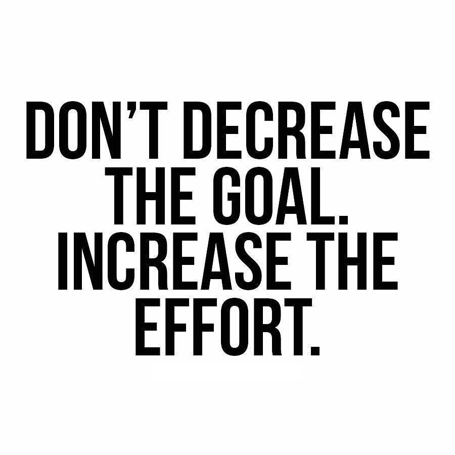 Don T Decrease The Goal Increase The Effort Dailyinspiration Quoteoftheday Motivationalquotes Work Quotes Motivational Quotes For Success Success Quotes
