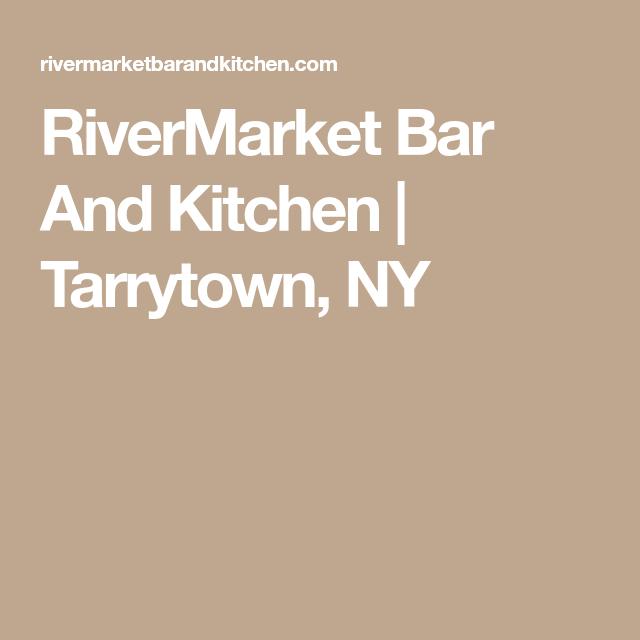 Rivermarket Bar And Kitchen Tarrytown Ny Tarrytown Kitchen
