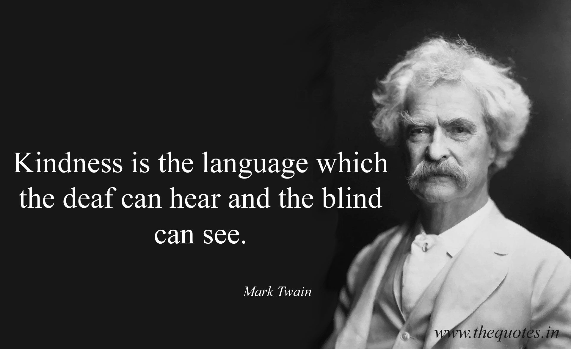 kindness is the language which the deaf can hear and the blind can see - Mark Twain- [1920 × 1173]