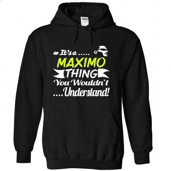 Its a MAXIMO Thing Wouldnt Understand - T Shirt, Hoodie - #tshirt headband #hooded sweatshirt. GET YOURS => https://www.sunfrog.com/Names/Its-a-MAXIMO-Thing-Wouldnt-Understand--T-Shirt-Hoodie-Hoodies-YearName-Birthday-9948-Black-31300087-Hoodie.html?68278