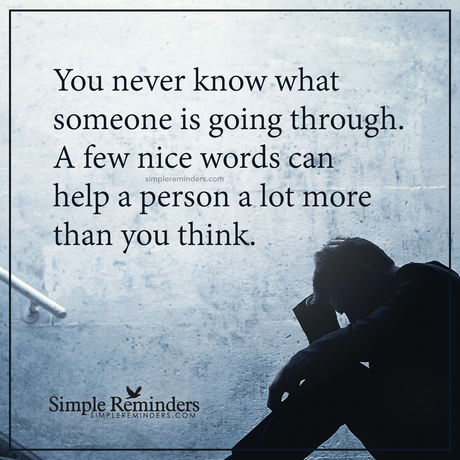 Share nice words You never know what someone is going through. A ...