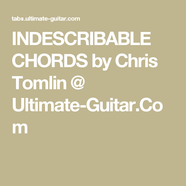 INDESCRIBABLE CHORDS by Chris Tomlin @ Ultimate-Guitar.Com | Music ...