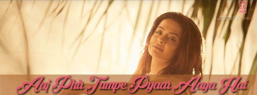 Hate Story 2 Aaj Phir Tumpe Pyar Aaya Hai Video Download