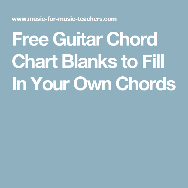 Free Guitar Chord Chart Blanks to Fill In Your Own Chords   Easy ...