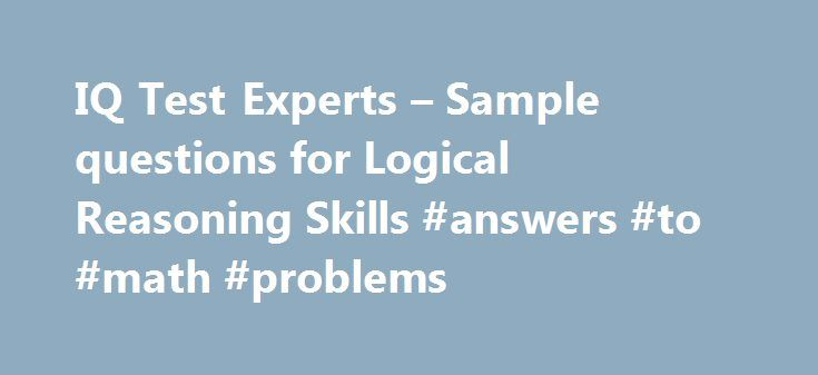 iq test experts sample questions for logical reasoning skills iq test experts sample questions for logical reasoning skills answers to math