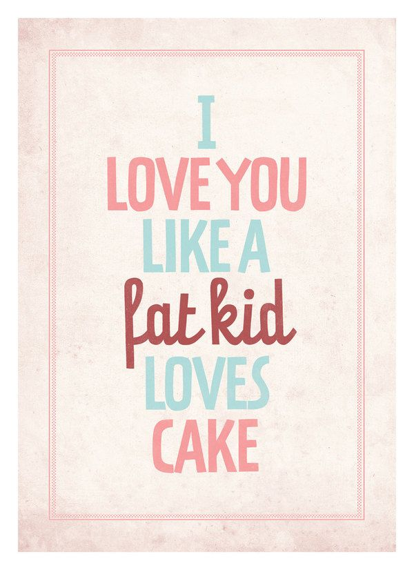 Charmant Typography Quote Poster I Love You Like A Fat Kid Loves Cake Vintage Style  Love Print