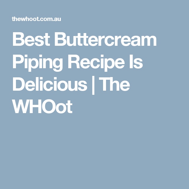Best Buttercream Piping Recipe Is Delicious | The WHOot
