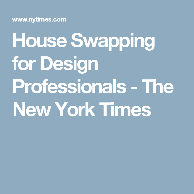 House Swapping for Design Professionals - The New York Times