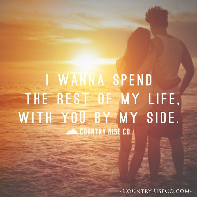 I Wanna Spend The Rest Of My Life With You By My Side
