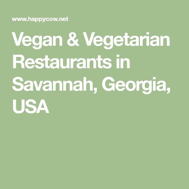 Vegan Vegetarian Restaurants In Savannah Georgia Usa Savannah Chat Vegan Restaurants Healthy Restaurant