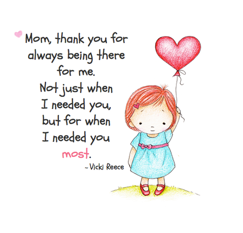 Mom, Thank You For Always Being There For Me. Not Just When I Needed You,  But For When I Needed You Most. ♥ More Beautiful Family Quotes On Joy Of Mom  ...