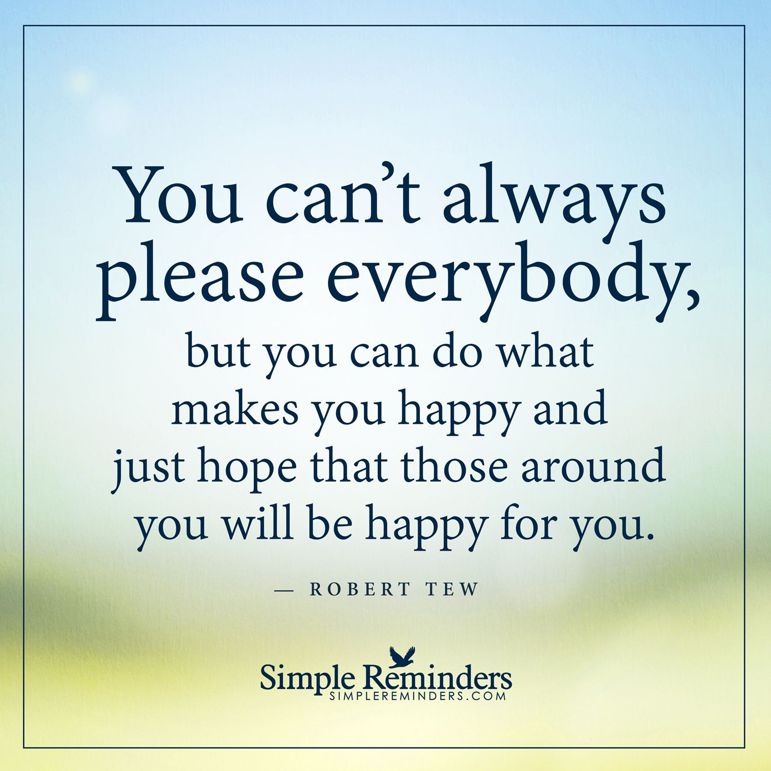 Quotes You Can Please Everyone: You Cannot Always Please Everybody You Can't Always Please