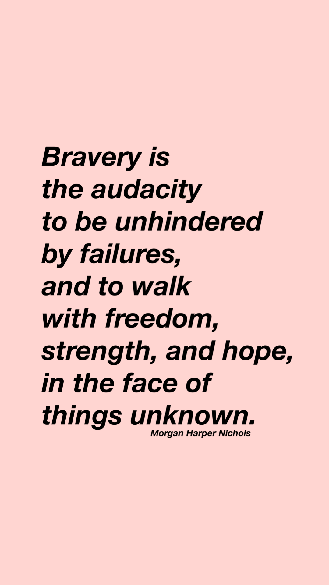 Bravery quotes - quotes about being brave for women, quotes about strength, freedom, hope, Morgan Harper Nichols quote definition
