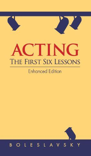 Acting The First Six Lessons By Richard Boleslavsky Acting Lesson This Book