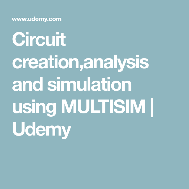 Circuit creation,analysis and simulation using MULTISIM | Udemy | EE ...