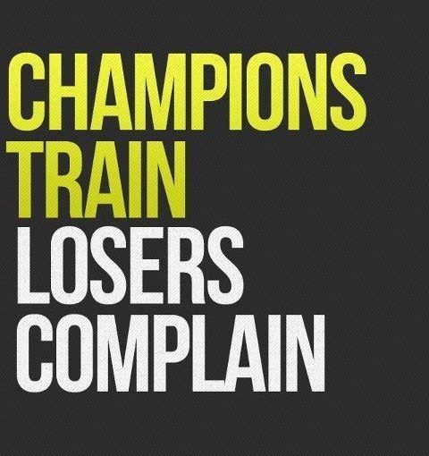 Motivational Quotes For Sports Teams: Champions Train - Losers Complain