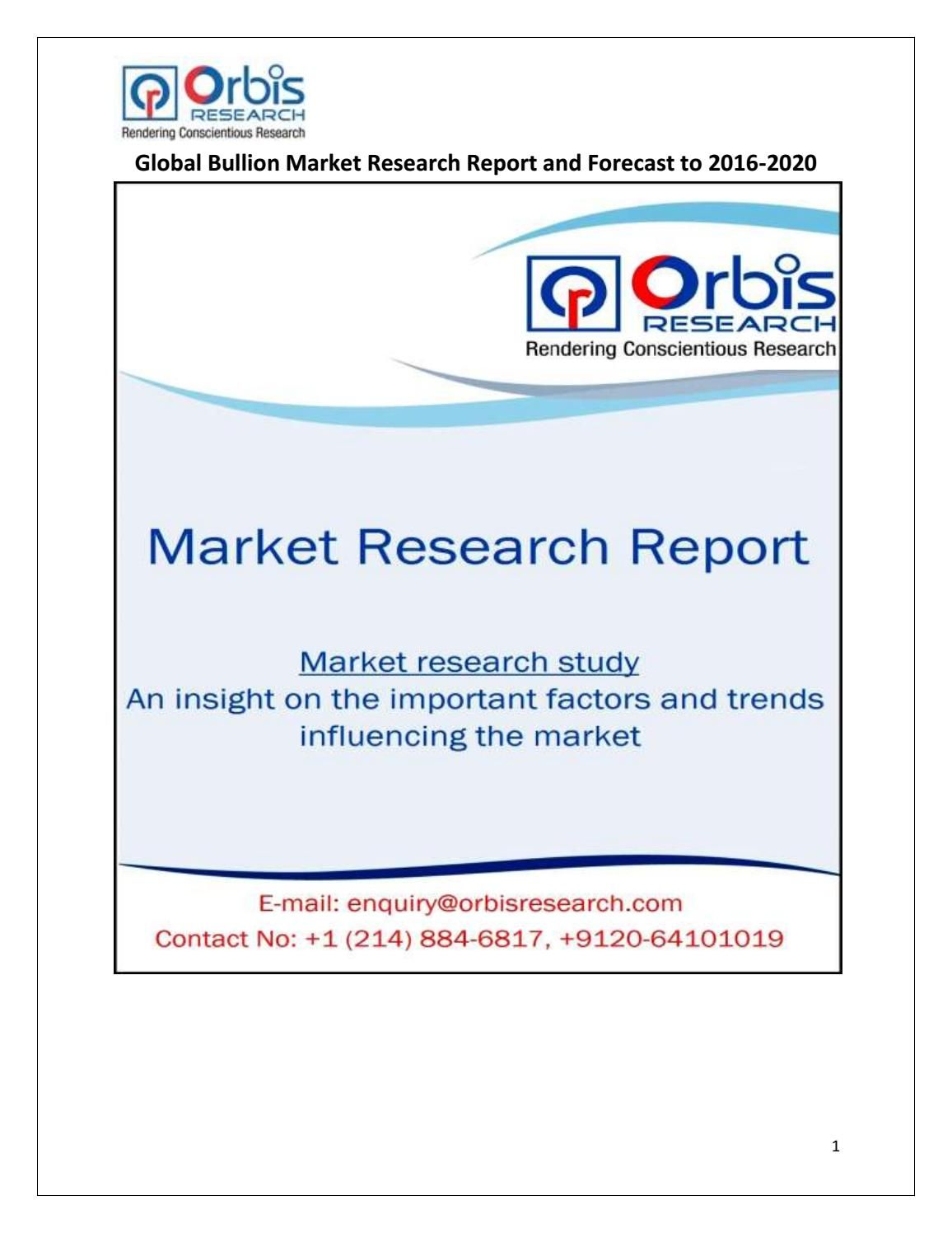 Global Bullion Market @ http://www.orbisresearch.com/reports/index/global-bullion-market-research-report-and-forecast-to-2016-2020 .