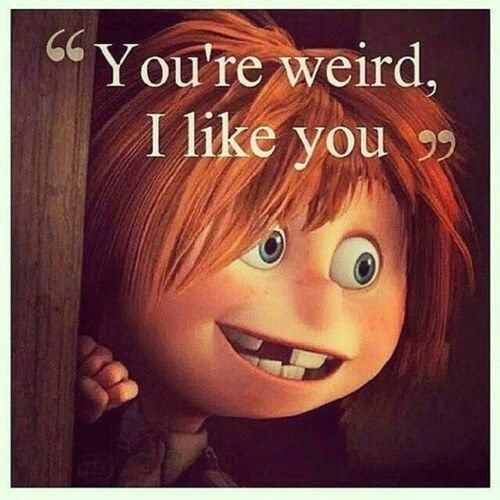 Imagini pentru i like you you're weird
