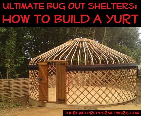 Ultimate Bug Out Shelters How To Build A Yurt Yurt Building A Yurt Survival