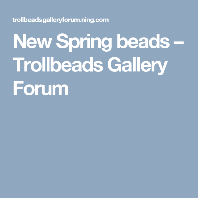 New Spring beads – Trollbeads Gallery Forum