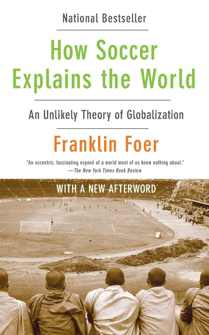How Soccer Explains The World An Unlikely Theory Of Globalization Books For Teens World Football Books