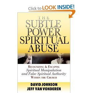 Subtle Power of Spiritual Abuse, The: Recognizing and Escaping Spiritual Manipulation and False Spiritual Authority Within the Church    Title says it all. An excellent resource on this topic.