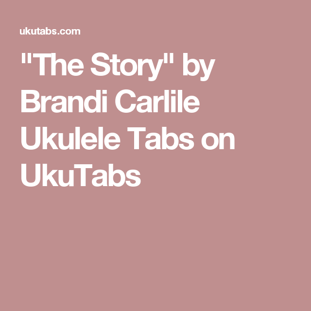 The Story By Brandi Carlile Ukulele Tabs On Ukutabs Music