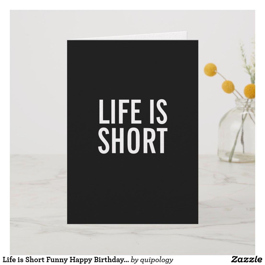 Life Is Short Funny Happy Birthday Greeting Card Birthday Cards