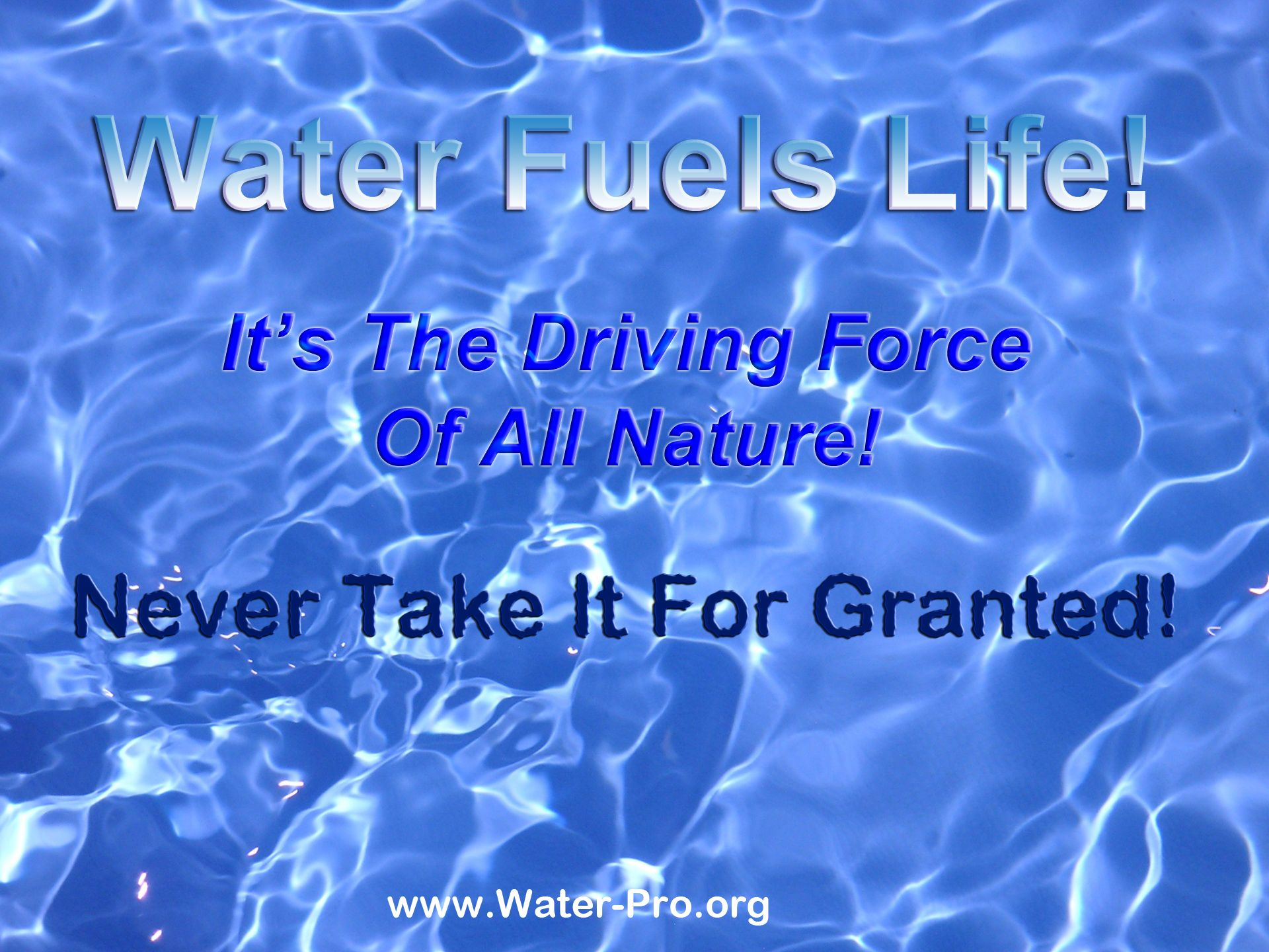 Water Fuels Life It S The Driving Force Of All Nature Never Take It For Granted Http Www Water Pro Org Water Water Patterns Water Background