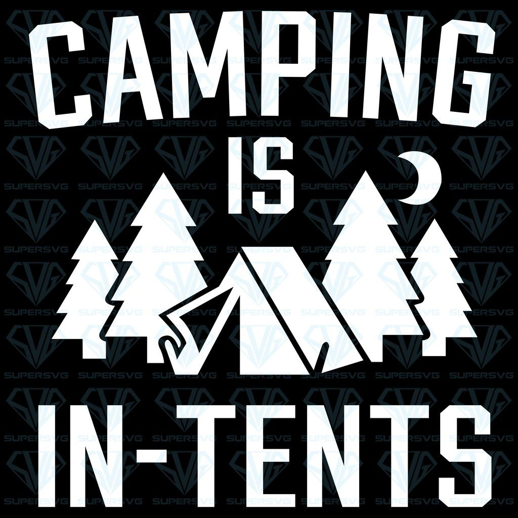 Camping Is In Tents Svg Files For Silhouette Files For Cricut Svg Dxf Eps Png Instant Download Funny Svg Camping Humor Cricut