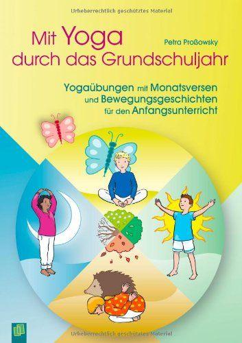 Mit Yoga durch das Grundschuljahr: Yogaübungen mit Monatsversen und Bewegungsgeschichten für den Anfangsunterricht: Amazon.de: Petra Proßowsky: Bücher