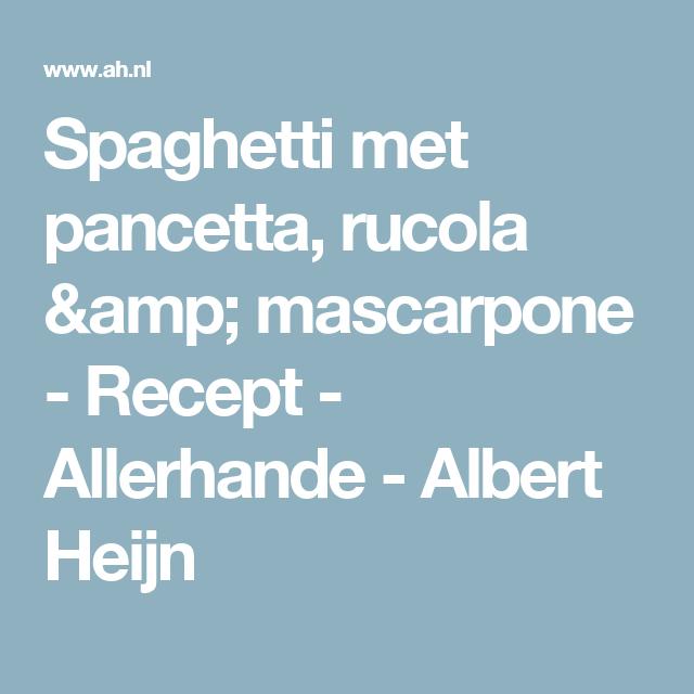 Spaghetti met pancetta, rucola & mascarpone - Recept - Allerhande - Albert Heijn