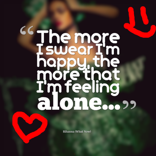 Im Feeling Alone Quotes Quote Happiness Song Lyrics Alone Love
