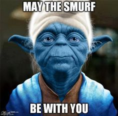 Smurf Yoda May The Smurf Be With You Image Tagged In Smurf Yoda Made W Imgflip Meme Maker Yoda Meme Yoda Funny Yoda Quotes