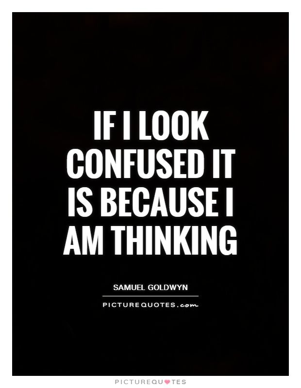If I look confused it is because I am thinking  Picture Quotes     If I look confused it is because I am thinking  Picture Quotes