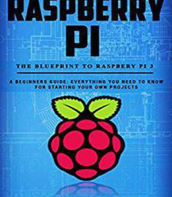 Raspberry Pi: The Blueprint To Raspberry Pi 3: A Beginners Guide PDF ...
