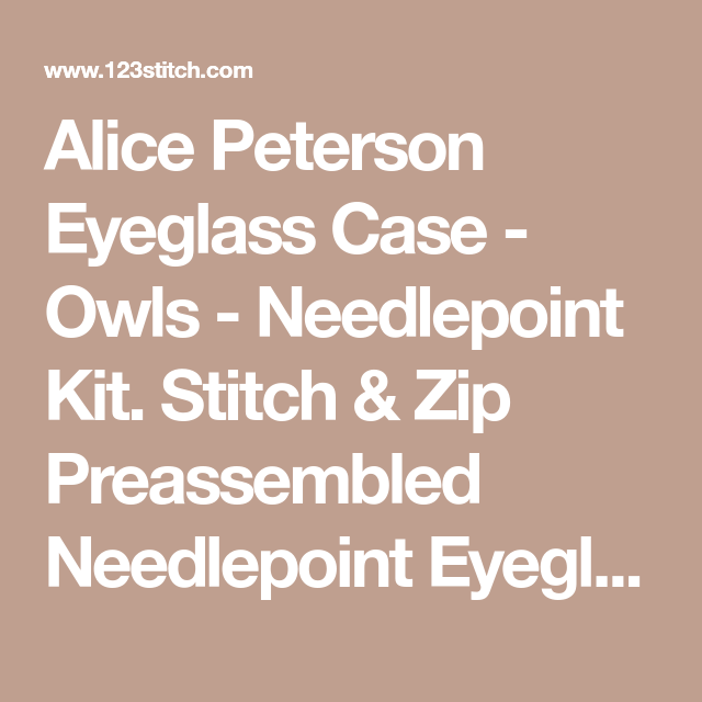 a247a6f337e Alice Peterson Eyeglass Case - Owls - Needlepoint Kit. Stitch   Zip  Preassembled Needlepoint Eyeglass Cases are available in several designs.