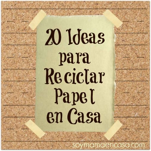 20 ideas para reciclar papel en casa reciclaje
