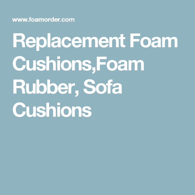 Replacement Foam Cushions Rubber Sofa