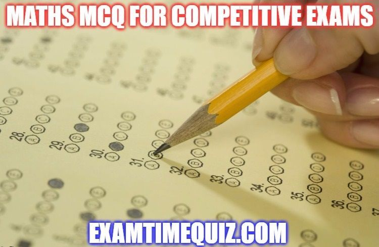 Maths MCQ for competitive exams, entrance exams  Maths questions and