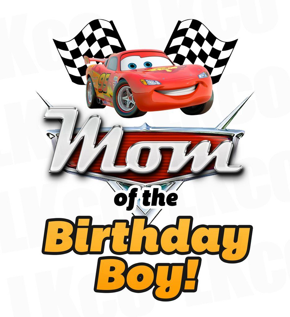 Disney Cars Iron On Transfer Lightning Mcqueen Mom Of The Birthday Boy Cars Birthday Party Disney Disney Cars Birthday Disney Cars [ 1024 x 936 Pixel ]