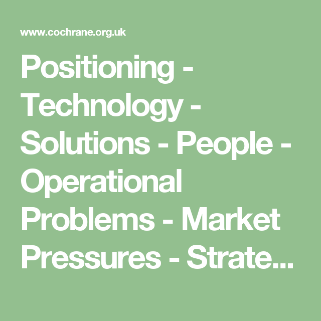 Positioning - Technology - Solutions - People - Operational Problems - Market Pressures - Strategic Threat Analysis - Technology