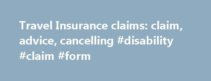 Travel Insurance Claims Claim Advice Cancelling Disability