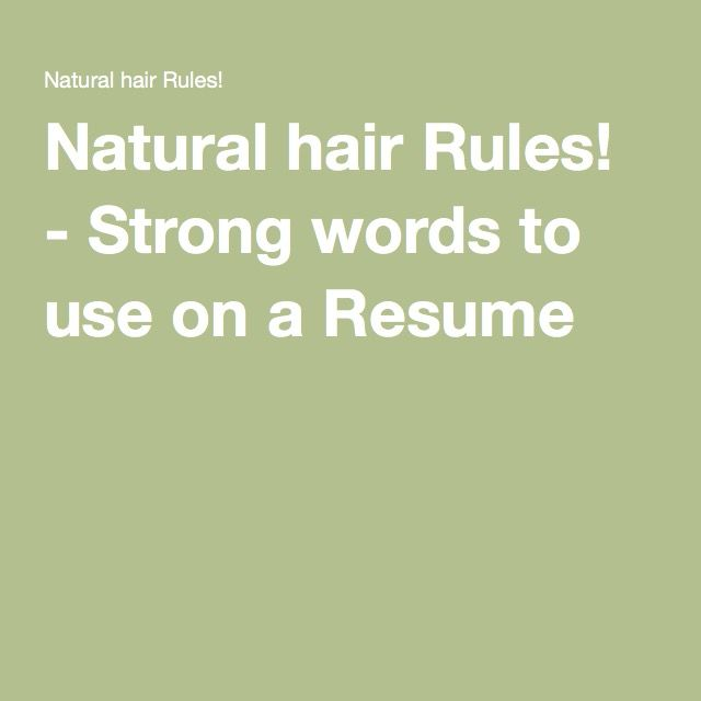 Natural hair Rules! - Strong words to use on a Resume Job Search - strong words to use in a resume