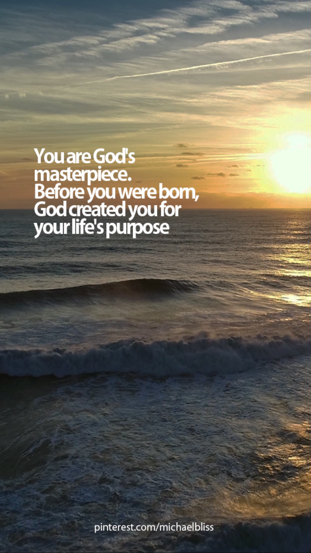 You are God's masterpiece. Before you were born, God created you for your life's purpose