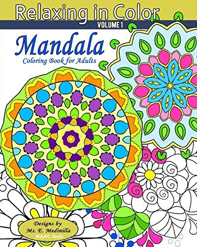 Relaxing In Color Mandala Coloring Book For Adults Volume 1 By Ms E
