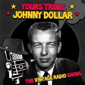 Yours Truly Johnny Dollar Old Time Radio Golden Age Of Radio Johnny