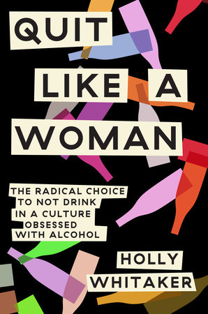 Photo of Quit Like a Woman by Holly Whitaker: 9781984825056 | PenguinRandomHouse.com: Books