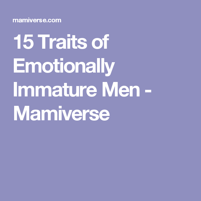 Dealing with an emotionally immature man